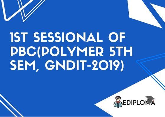 1st Sessional of PBC(Polymer 5th Sem, GNDIT-2019)