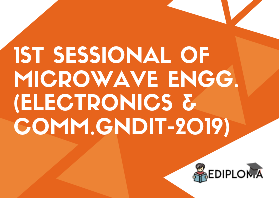 1st Sessional of Microwave Engineering(Electronics & Comm.GNDIT-2019)