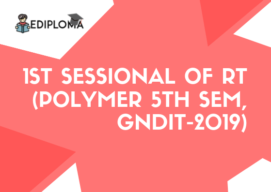 1st Sessional of RT(Polymer 5th Sem, GNDIT-2019)