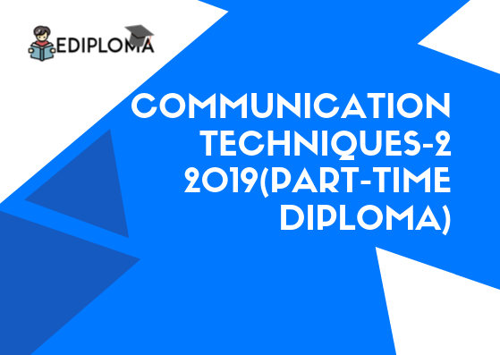 Communication Techniques-2 2019(Part Time Diploma)