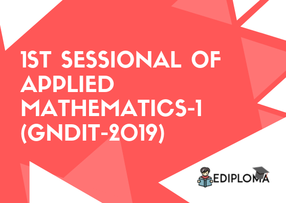 1st Sessional of Applied Mathematics-1(GNDIT-2019)
